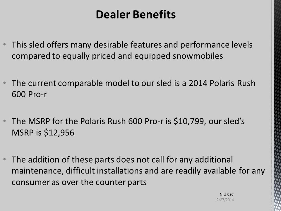 Dealer Benefits This sled offers many desirable features and performance levels compared to equally priced and equipped snowmobiles.