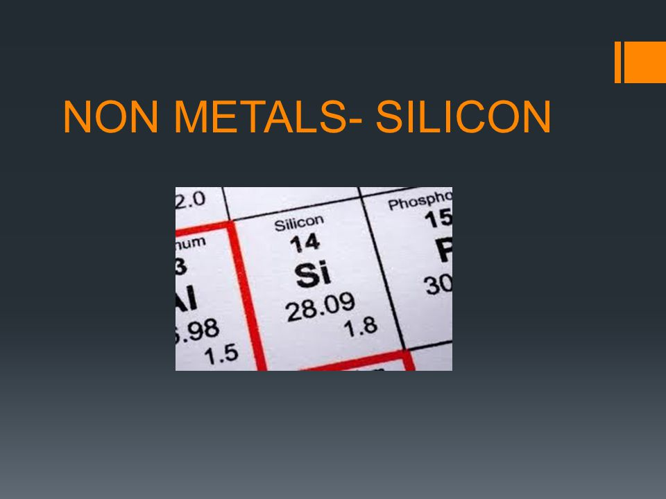 NON METALS- SILICON
