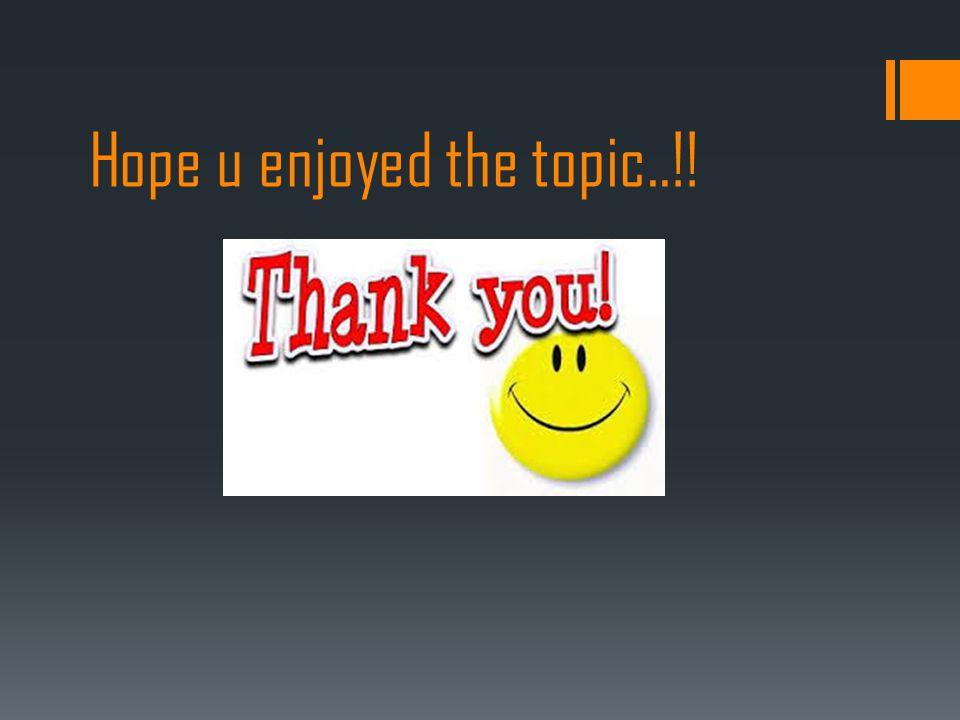 Hope u enjoyed the topic..!!