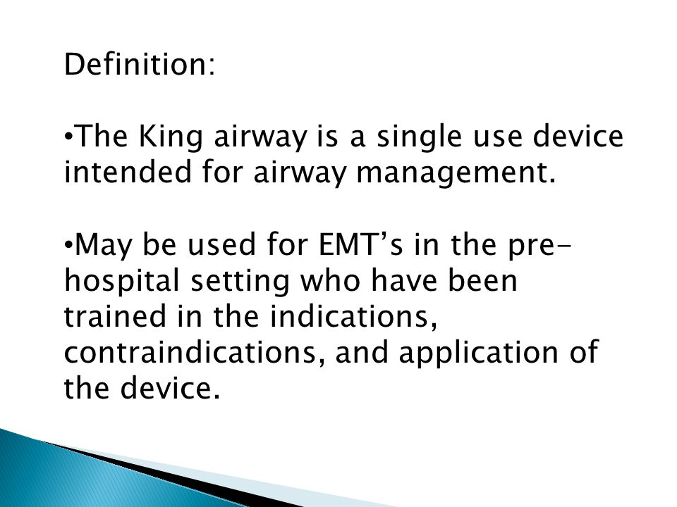Definition: The King airway is a single use device intended for airway management.