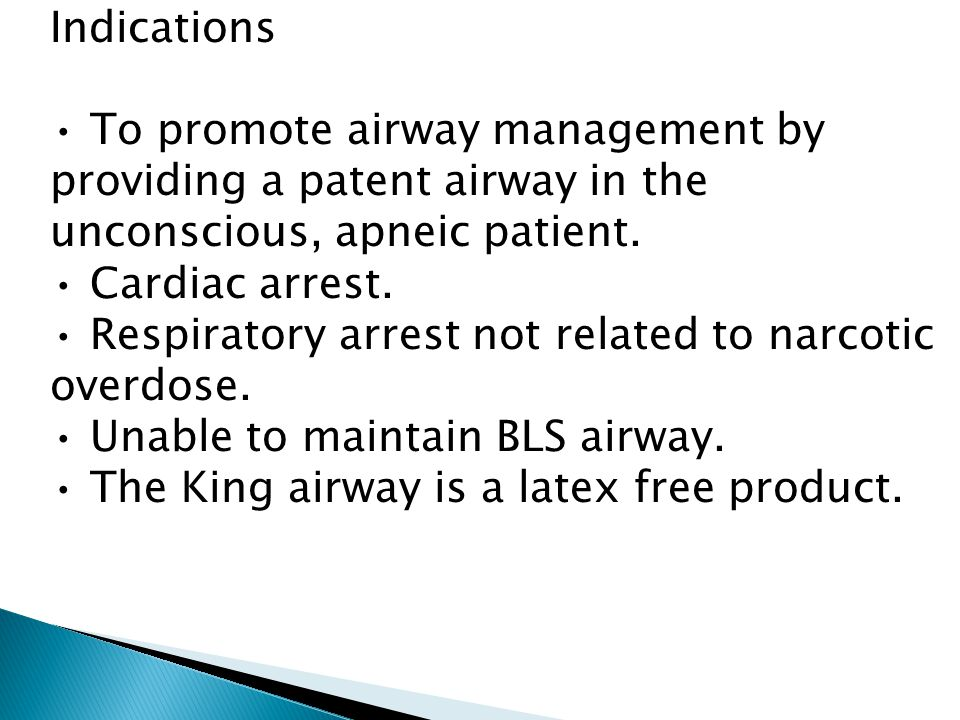 Indications • To promote airway management by. providing a patent airway in the. unconscious, apneic patient.