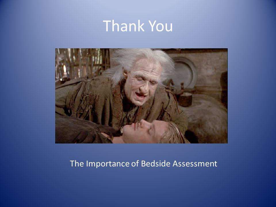Thank You The Importance of Bedside Assessment
