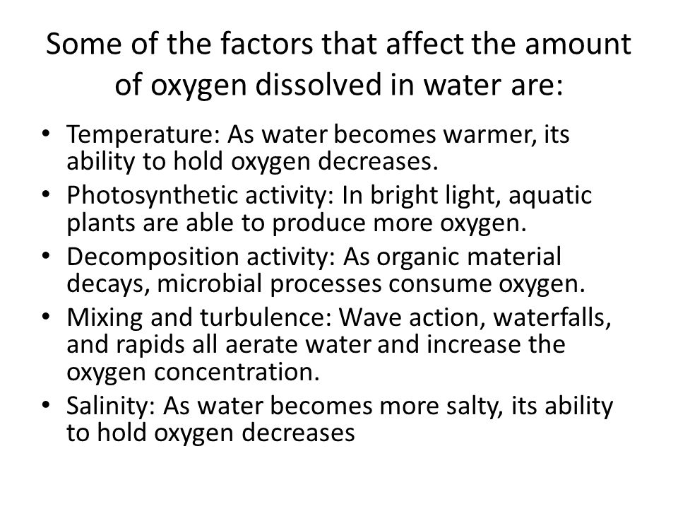 Some of the factors that affect the amount of oxygen dissolved in water are: