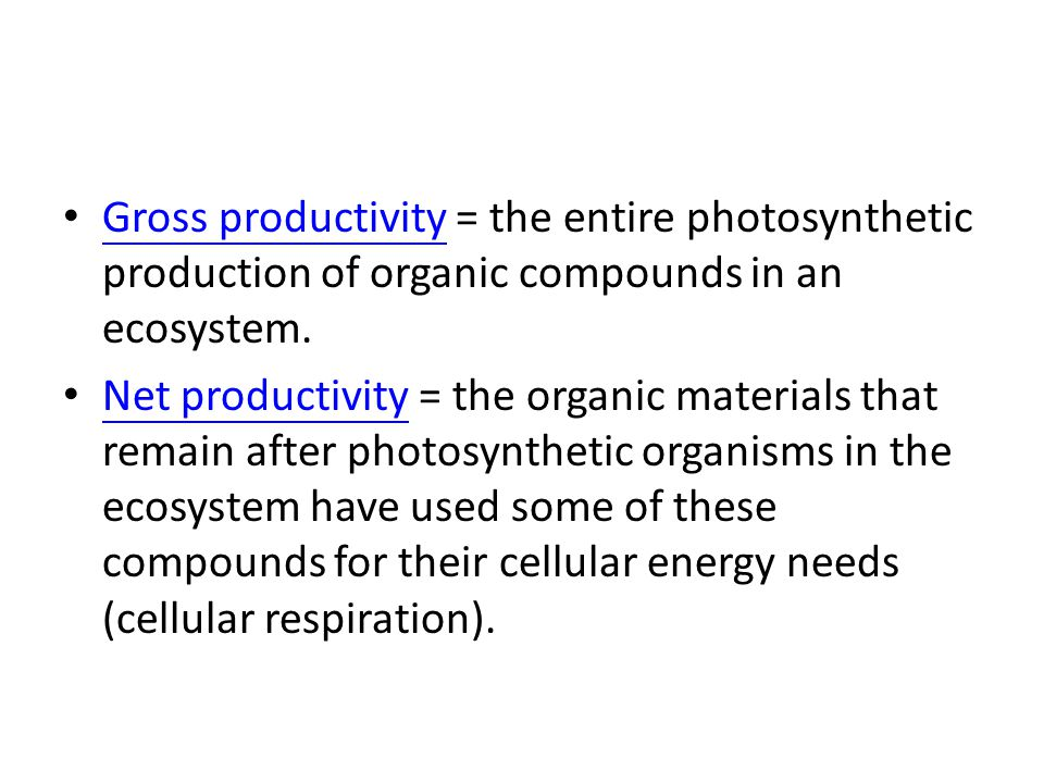 Gross productivity = the entire photosynthetic production of organic compounds in an ecosystem.