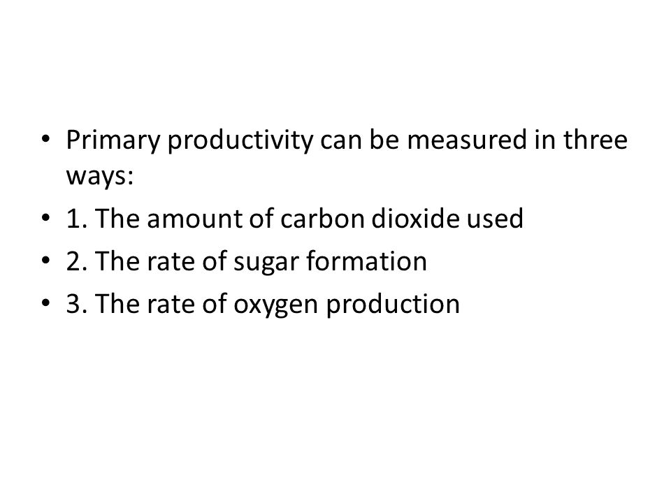 Primary productivity can be measured in three ways: