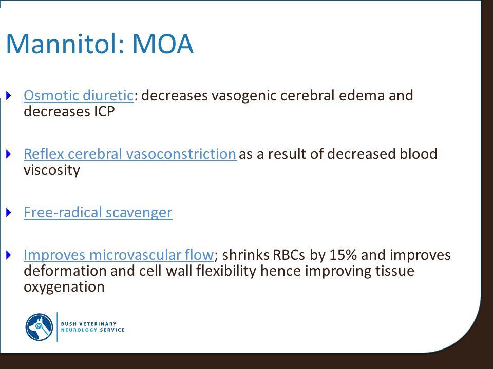 Mannitol: MOA Osmotic diuretic: decreases vasogenic cerebral edema and decreases ICP.