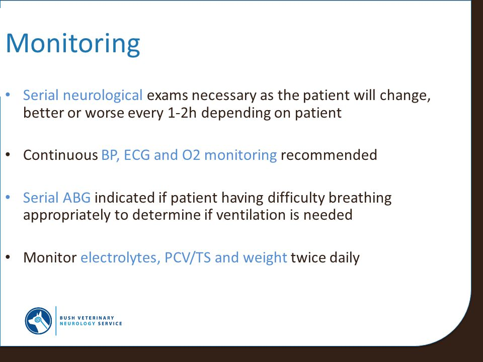 Monitoring Serial neurological exams necessary as the patient will change, better or worse every 1-2h depending on patient.
