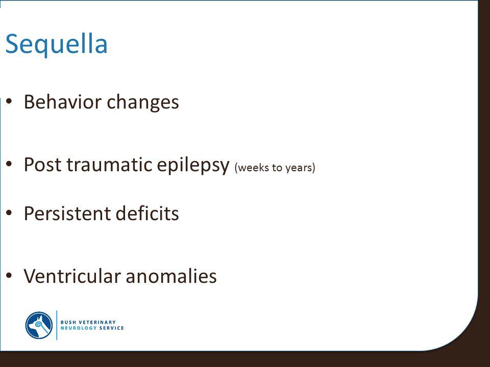 Sequella Behavior changes Post traumatic epilepsy (weeks to years)