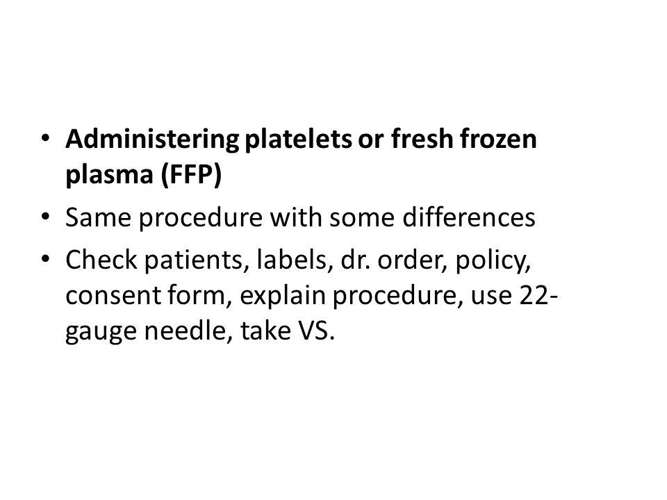 Administering platelets or fresh frozen plasma (FFP)