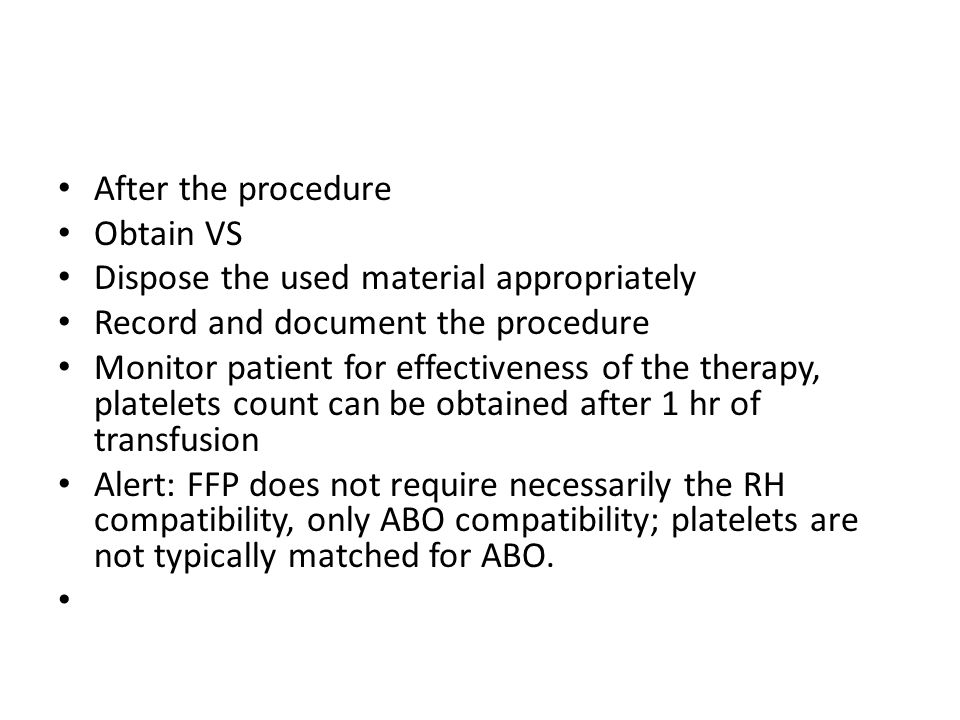 After the procedure Obtain VS. Dispose the used material appropriately. Record and document the procedure.