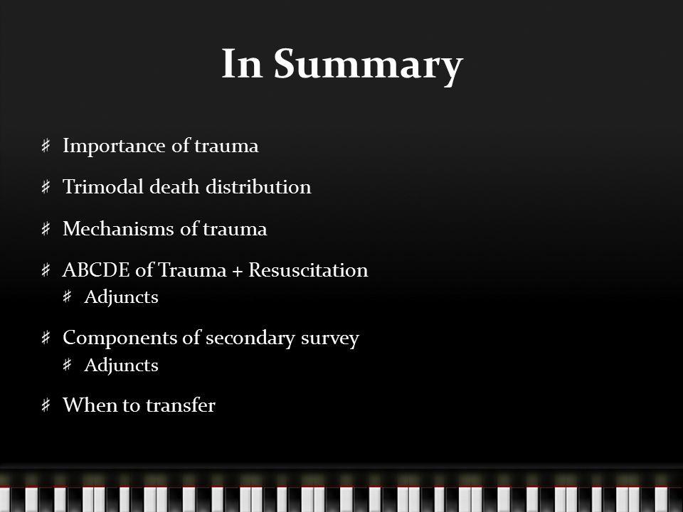 In Summary Importance of trauma Trimodal death distribution