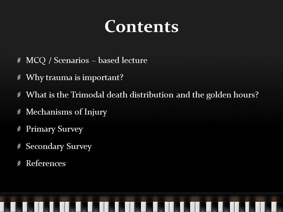 Contents MCQ / Scenarios – based lecture Why trauma is important