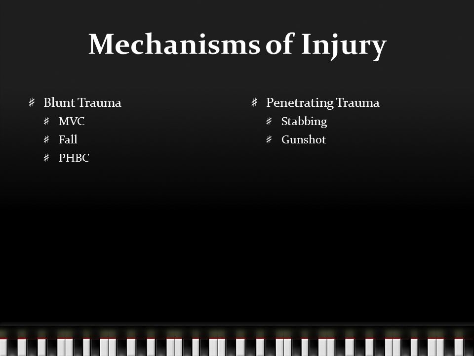 Mechanisms of Injury Blunt Trauma Penetrating Trauma MVC Fall PHBC