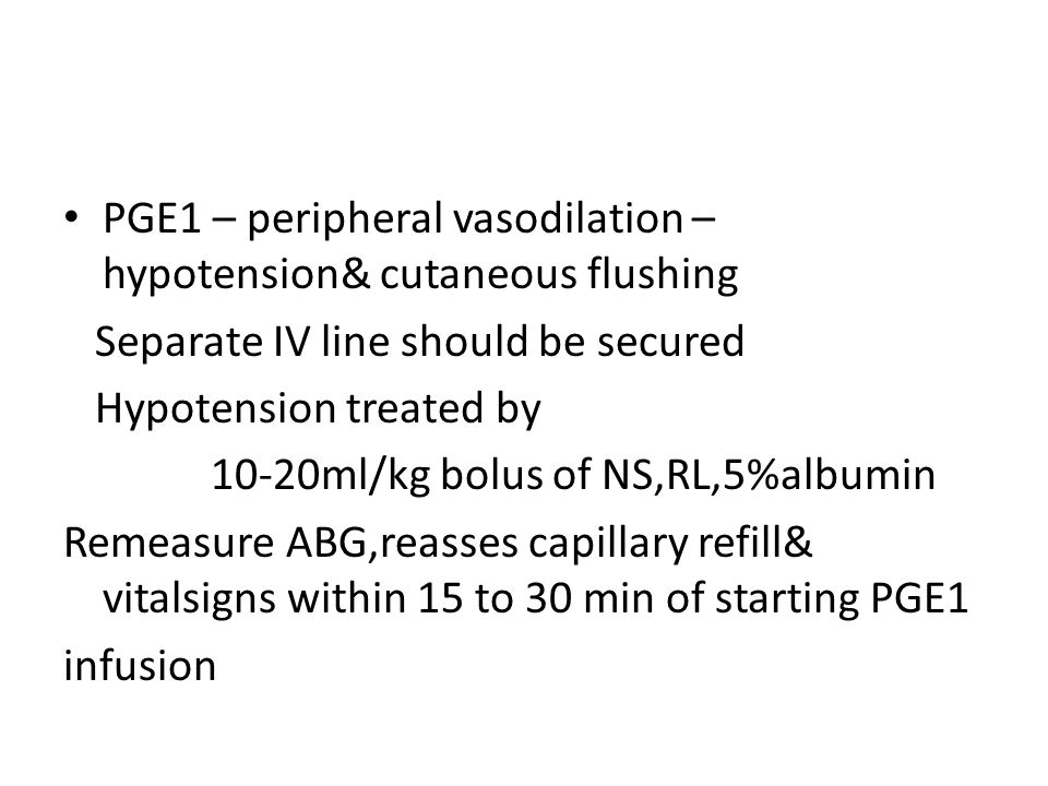 PGE1 – peripheral vasodilation – hypotension& cutaneous flushing