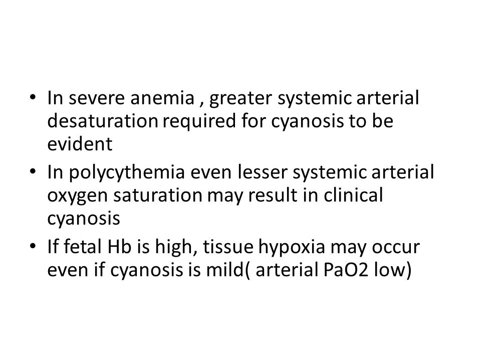 In severe anemia , greater systemic arterial desaturation required for cyanosis to be evident