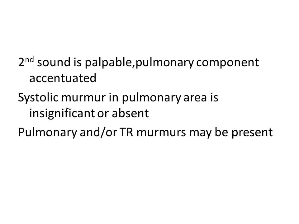 2nd sound is palpable,pulmonary component accentuated
