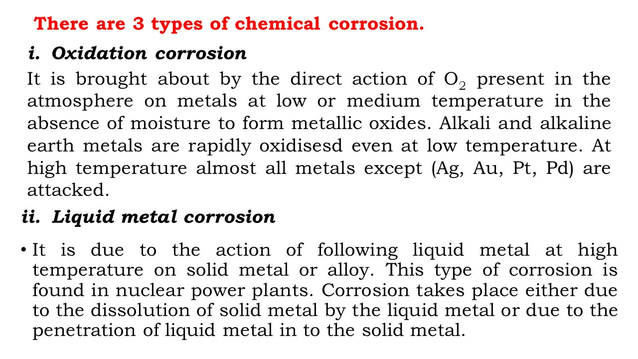 There are 3 types of chemical corrosion.