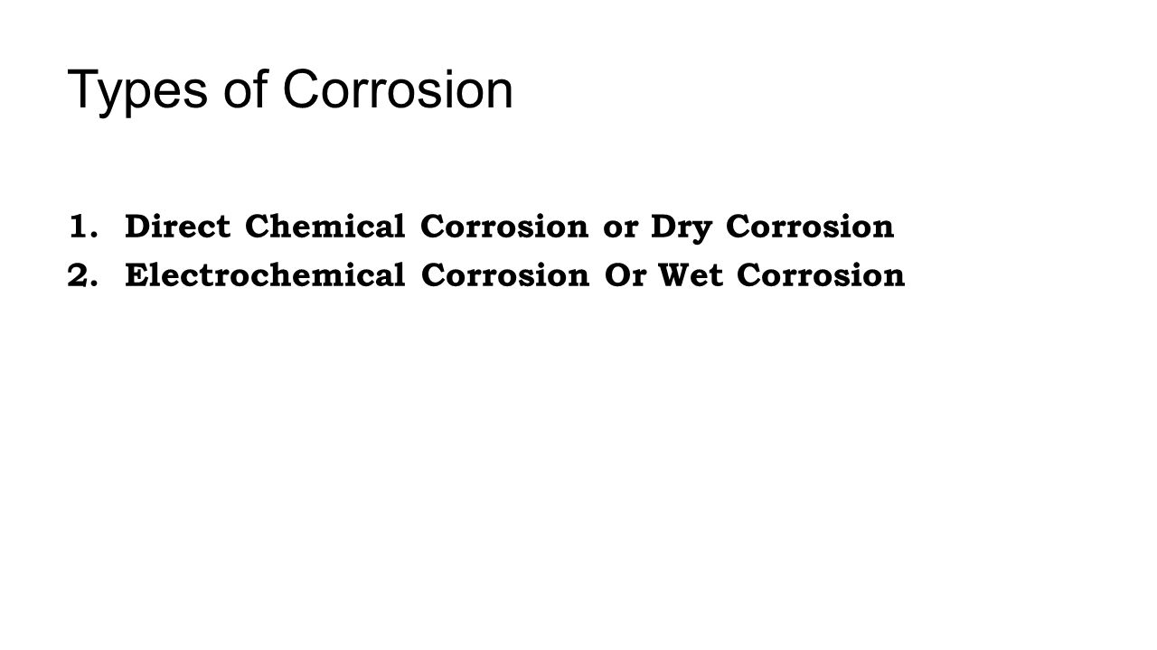 Types of Corrosion Direct Chemical Corrosion or Dry Corrosion