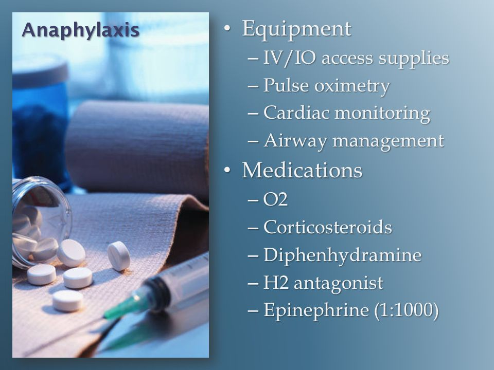 Equipment Medications Anaphylaxis IV/IO access supplies Pulse oximetry