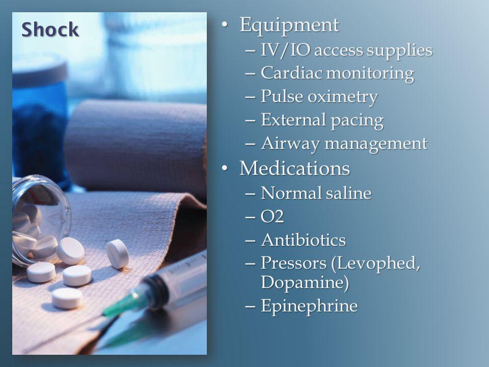 Equipment Medications Shock IV/IO access supplies Cardiac monitoring