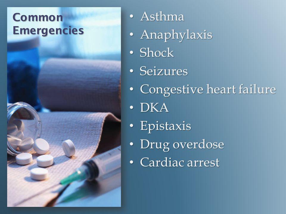Congestive heart failure DKA Epistaxis Drug overdose Cardiac arrest