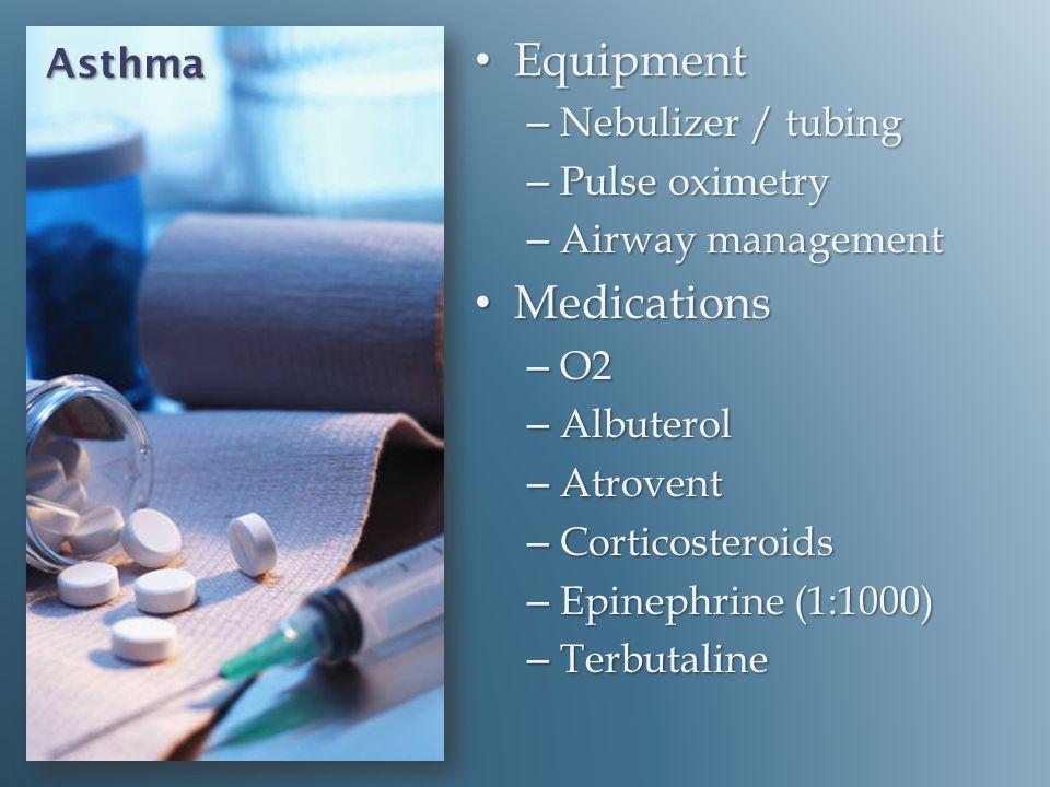 Equipment Medications Asthma Nebulizer / tubing Pulse oximetry