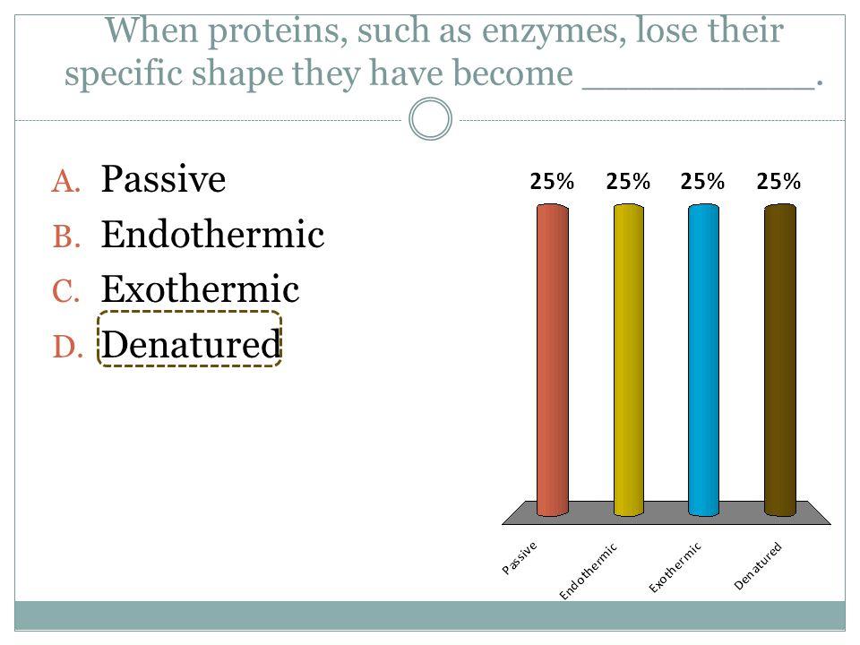 Passive Endothermic Exothermic Denatured