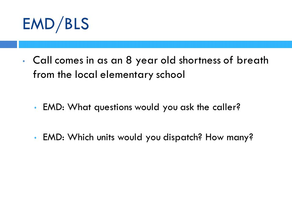 EMD/BLS Call comes in as an 8 year old shortness of breath from the local elementary school. EMD: What questions would you ask the caller