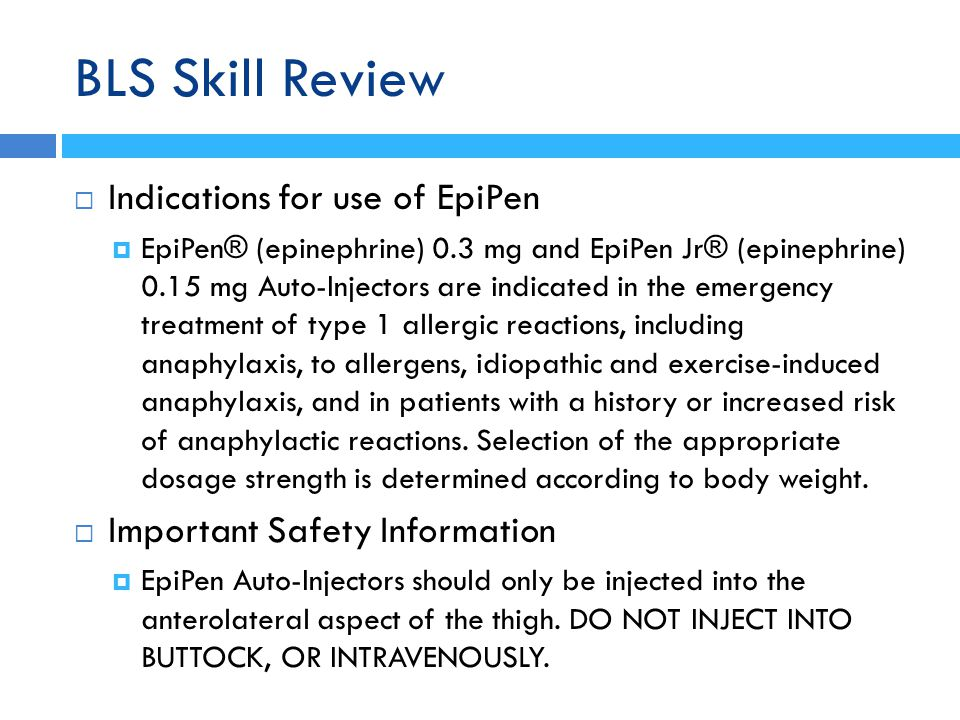 BLS Skill Review Indications for use of EpiPen