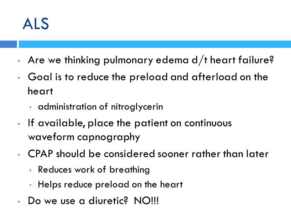 ALS Are we thinking pulmonary edema d/t heart failure