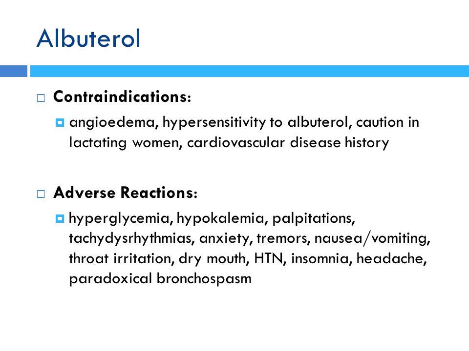 Albuterol Contraindications: Adverse Reactions: