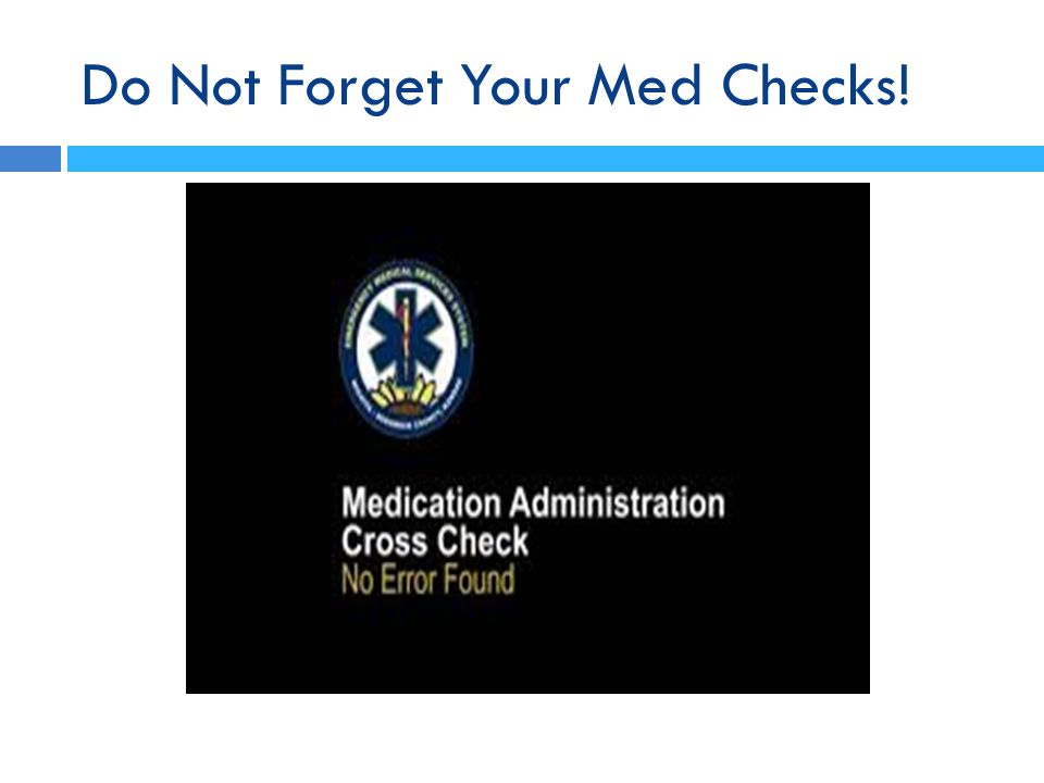 Do Not Forget Your Med Checks!