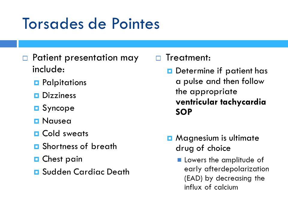 Torsades de Pointes Patient presentation may include: Treatment: