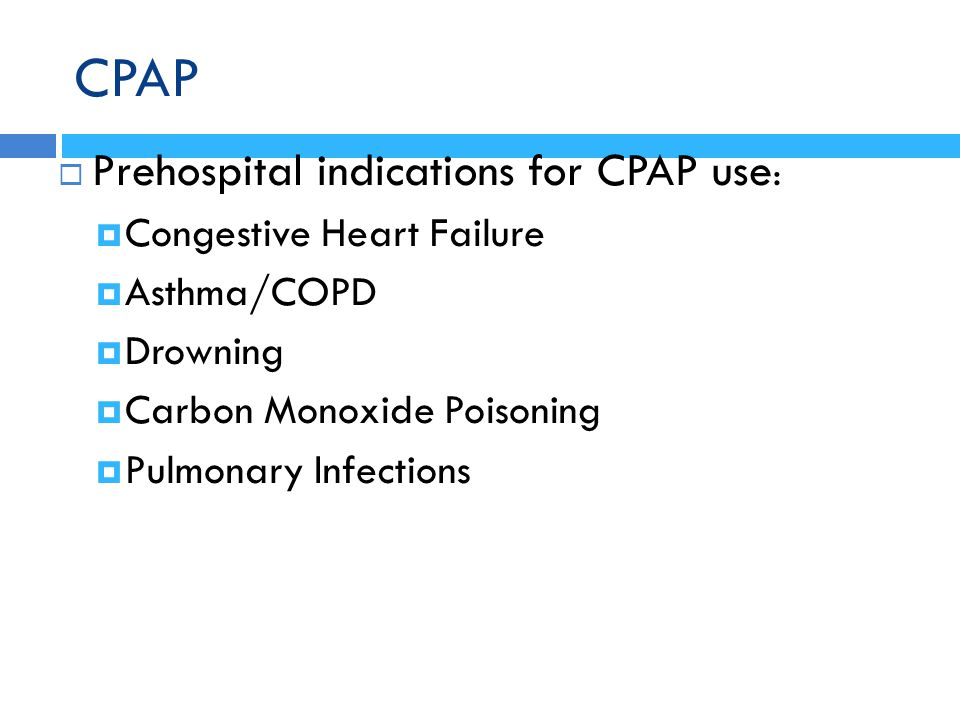 CPAP Prehospital indications for CPAP use: Congestive Heart Failure