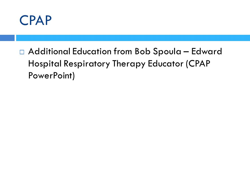 CPAP Additional Education from Bob Spoula – Edward Hospital Respiratory Therapy Educator (CPAP PowerPoint)
