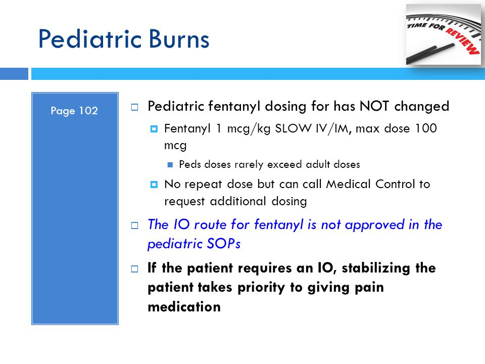 Pediatric Burns Pediatric fentanyl dosing for has NOT changed
