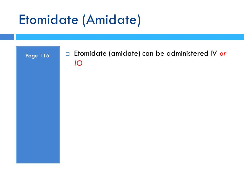 Etomidate (Amidate) Etomidate (amidate) can be administered IV or IO
