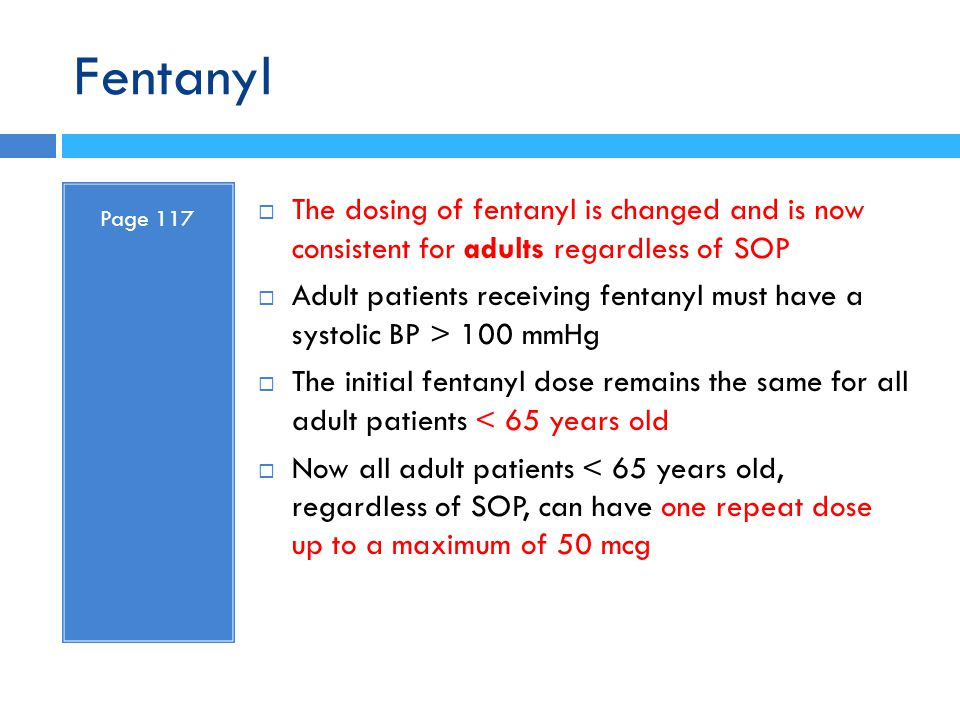 Fentanyl Page 117. The dosing of fentanyl is changed and is now consistent for adults regardless of SOP.