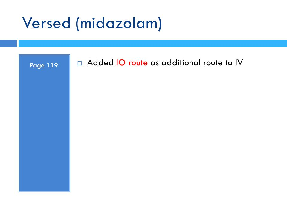 Versed (midazolam) Page 119 Added IO route as additional route to IV