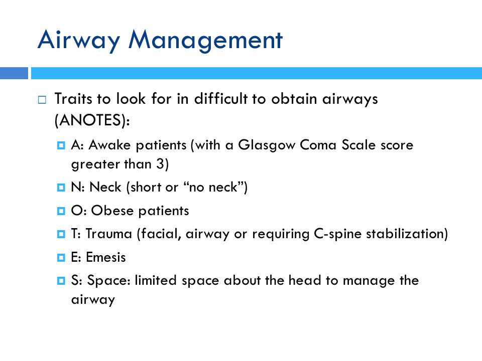 Airway Management Traits to look for in difficult to obtain airways (ANOTES): A: Awake patients (with a Glasgow Coma Scale score greater than 3)
