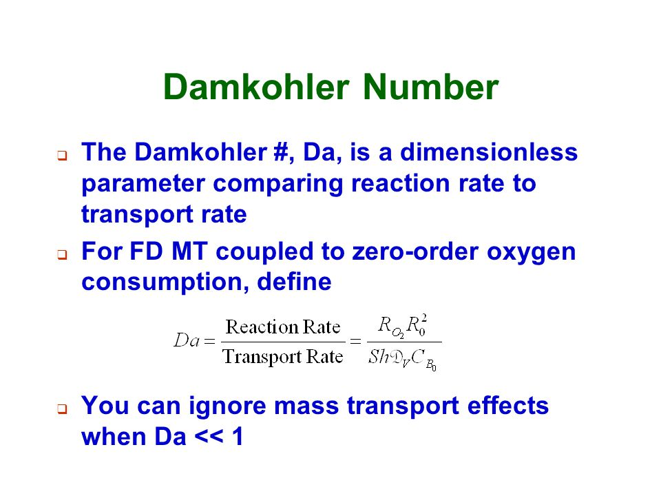 Damkohler Number The Damkohler #, Da, is a dimensionless parameter comparing reaction rate to transport rate.