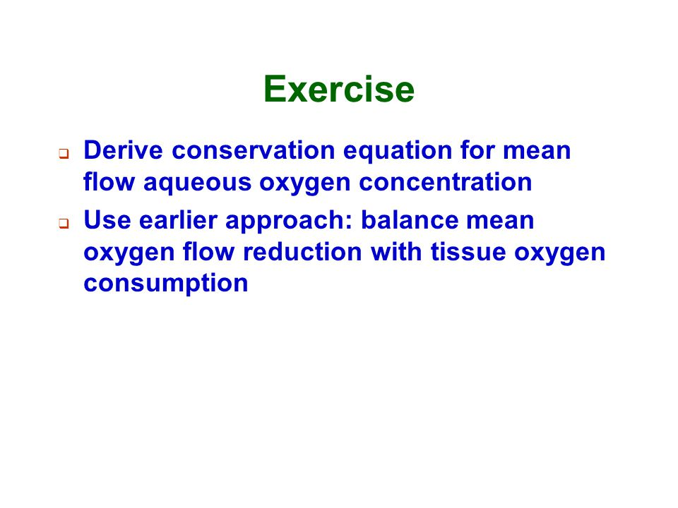 Exercise Derive conservation equation for mean flow aqueous oxygen concentration.