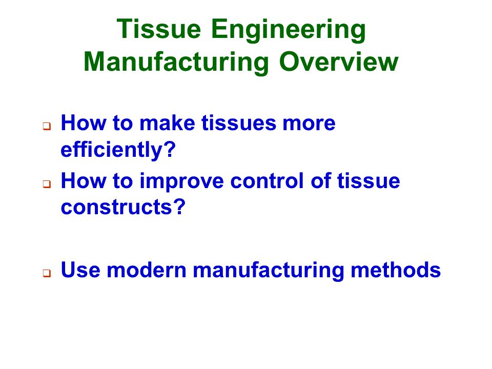 Tissue Engineering Manufacturing Overview