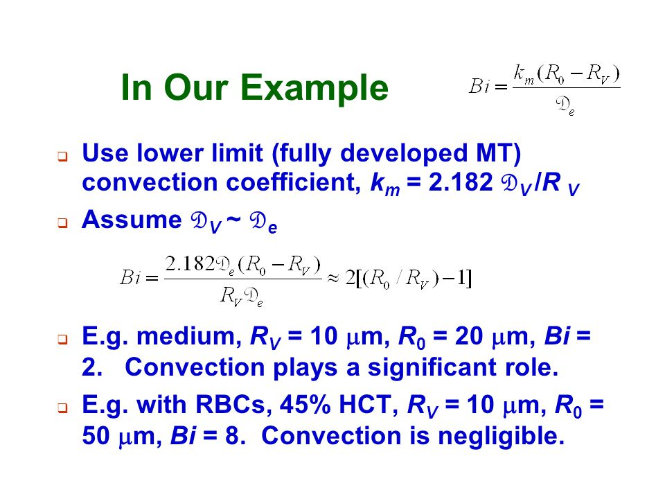 In Our Example Use lower limit (fully developed MT) convection coefficient, km = 2.182 DV /R V. Assume DV ~ De.