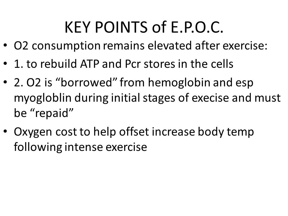 KEY POINTS of E.P.O.C. O2 consumption remains elevated after exercise: