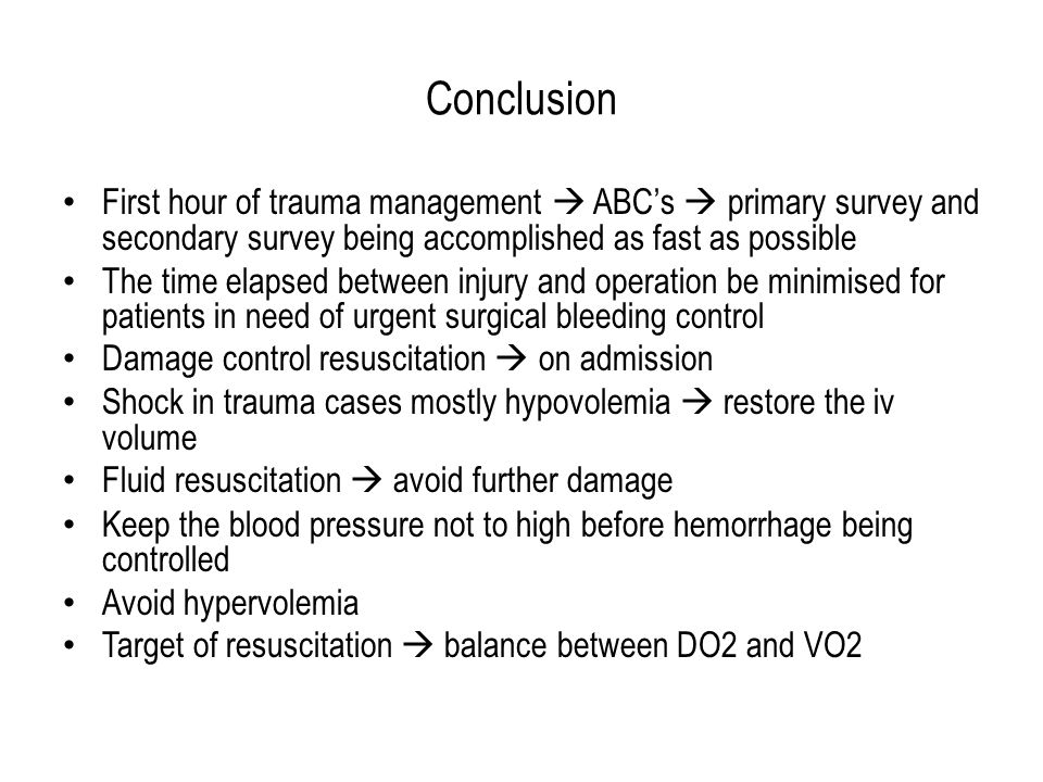 Conclusion First hour of trauma management  ABC's  primary survey and secondary survey being accomplished as fast as possible.
