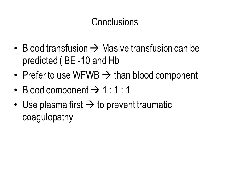 Conclusions Blood transfusion  Masive transfusion can be predicted ( BE -10 and Hb. Prefer to use WFWB  than blood component.