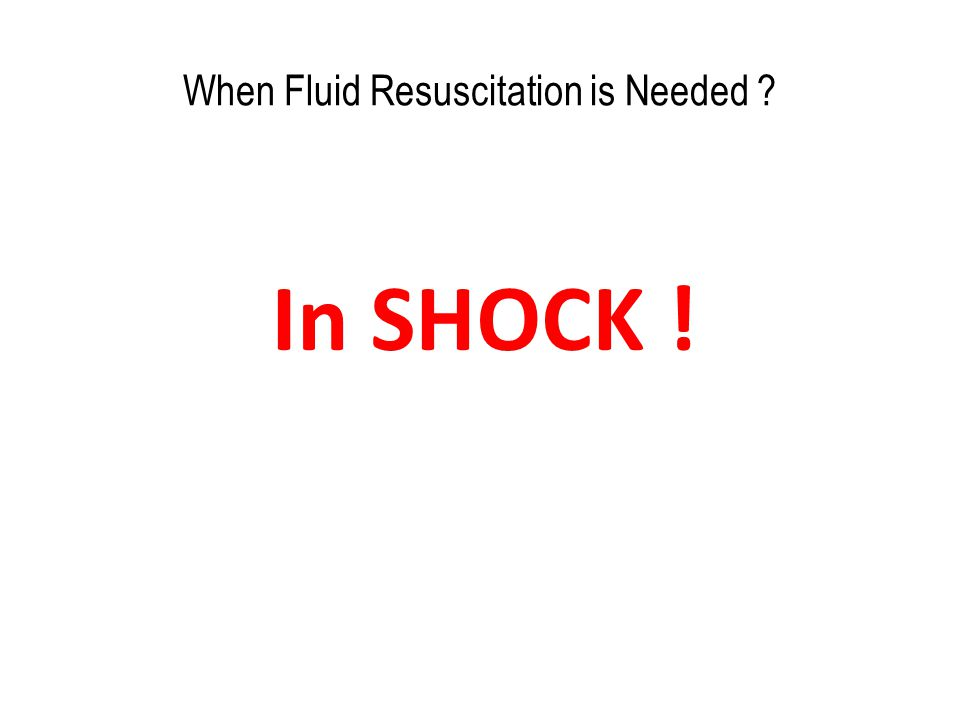 When Fluid Resuscitation is Needed