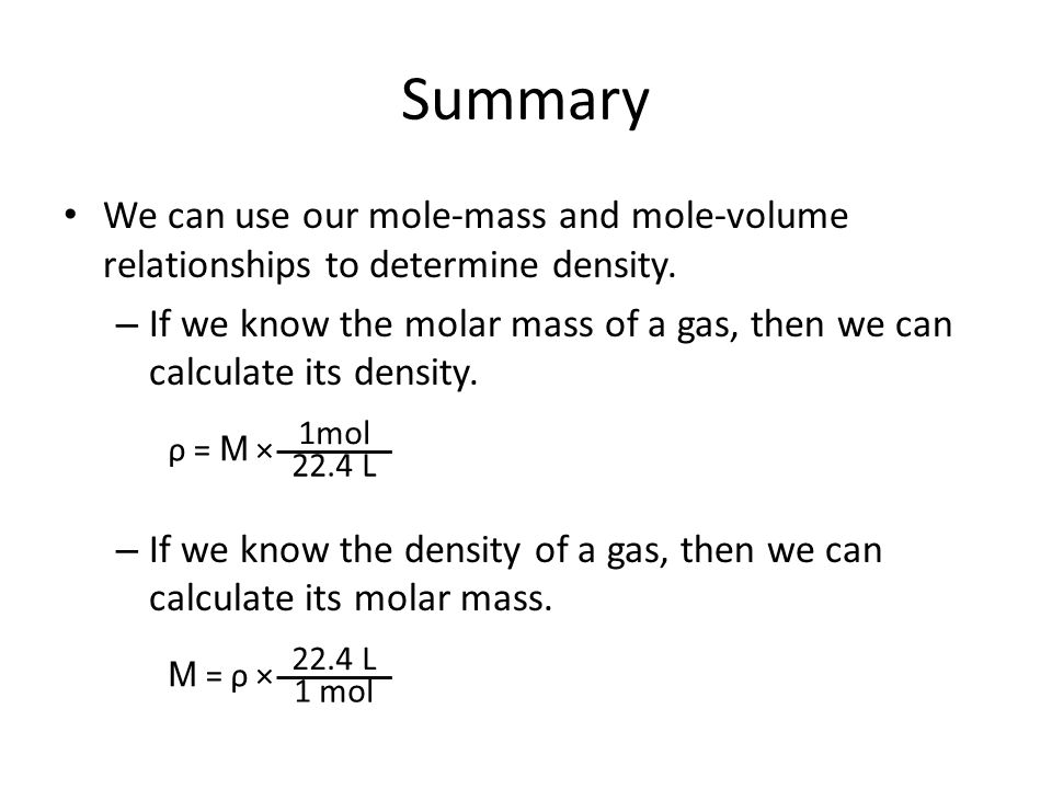 Summary We can use our mole-mass and mole-volume relationships to determine density.