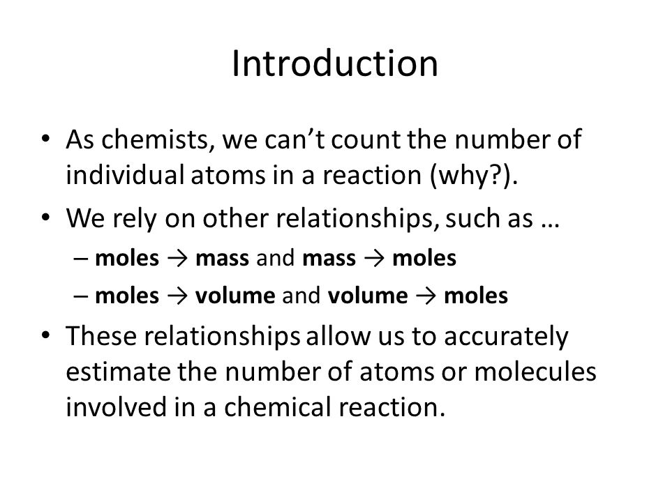 Introduction As chemists, we can't count the number of individual atoms in a reaction (why ). We rely on other relationships, such as …